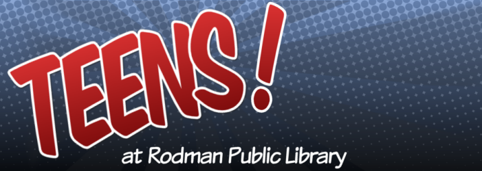 Teens! at Rodman Public Library